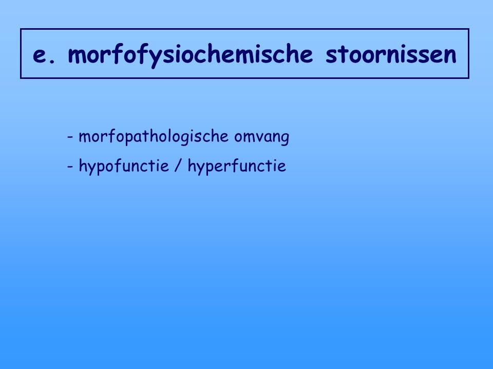 e. morfofysiochemische stoornissen