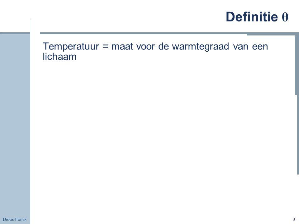 Definitie θ Temperatuur = maat voor de warmtegraad van een lichaam