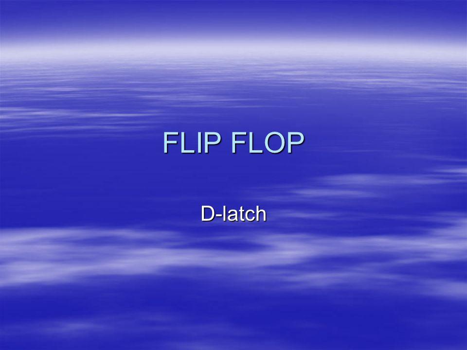 FLIP FLOP D-latch