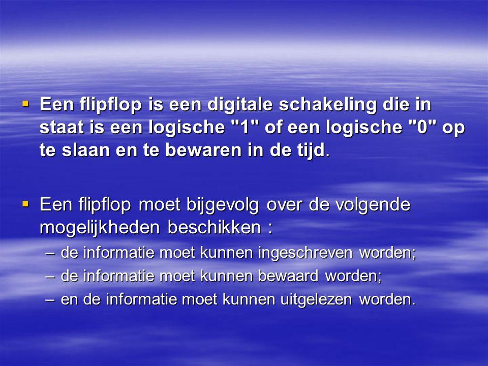 Een flipflop is een digitale schakeling die in staat is een logische 1 of een logische 0 op te slaan en te bewaren in de tijd.
