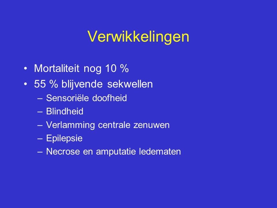Verwikkelingen Mortaliteit nog 10 % 55 % blijvende sekwellen
