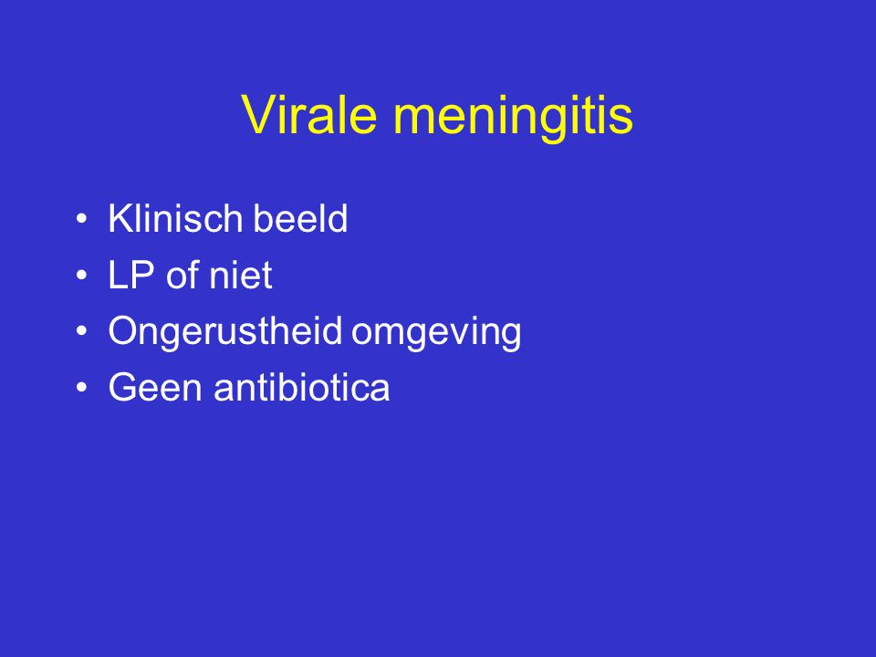 Virale meningitis Klinisch beeld LP of niet Ongerustheid omgeving