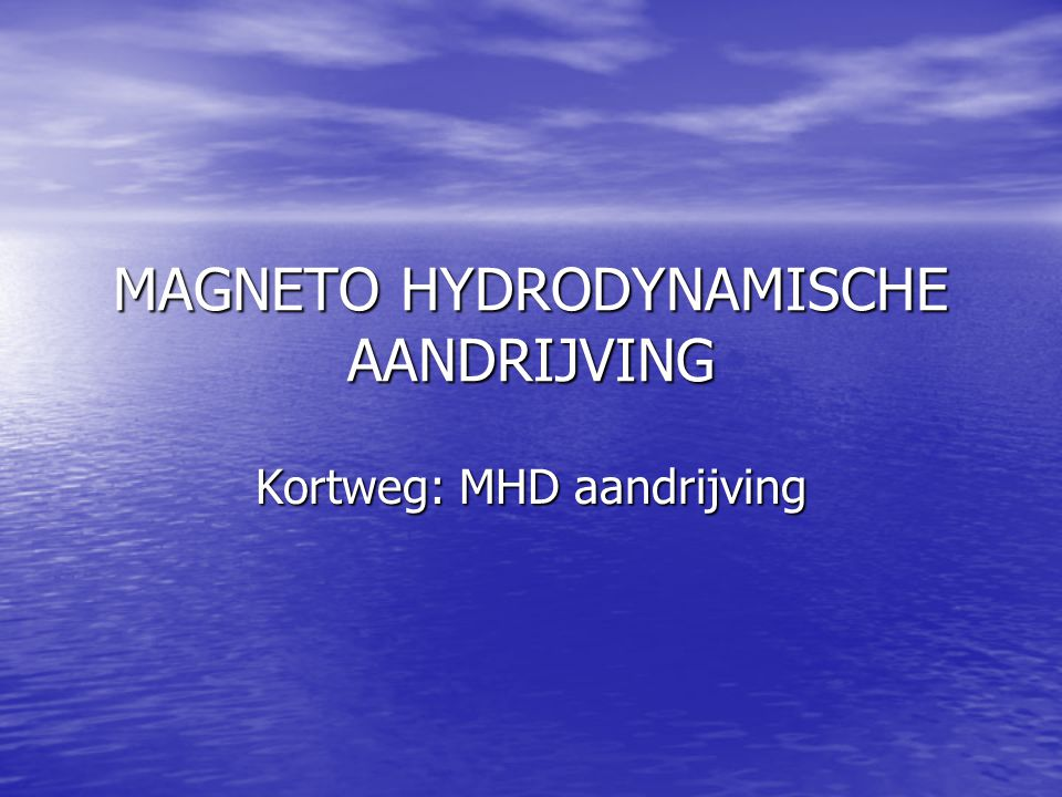 MAGNETO HYDRODYNAMISCHE AANDRIJVING