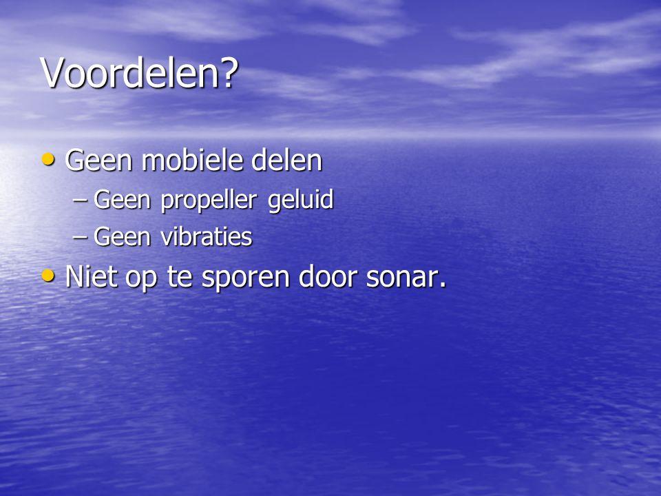 Voordelen Geen mobiele delen Niet op te sporen door sonar.