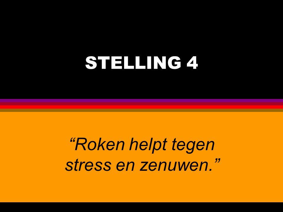 Roken helpt tegen stress en zenuwen.