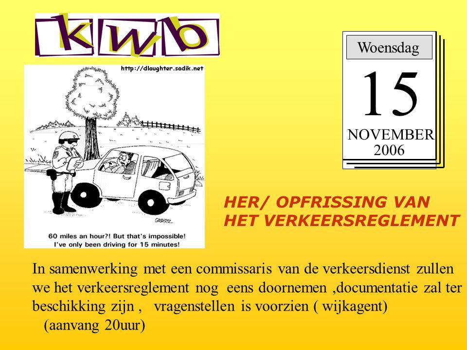 15 Woensdag NOVEMBER 2006 HER/ OPFRISSING VAN HET VERKEERSREGLEMENT