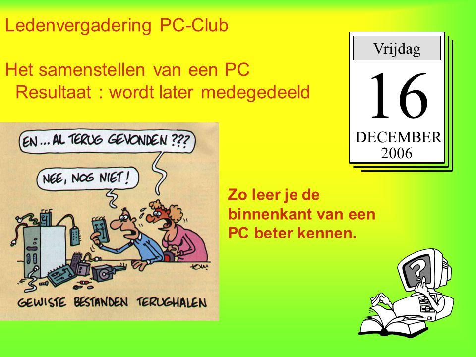 Ledenvergadering PC-Club Het samenstellen van een PC Resultaat : wordt later medegedeeld .
