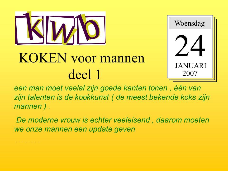 24 KOKEN voor mannen deel 1 Woensdag JANUARI 2007