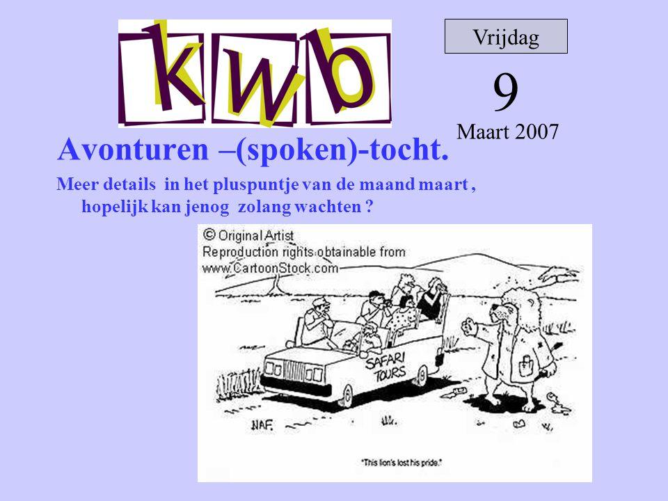 9 Avonturen –(spoken)-tocht. Vrijdag Maart 2007