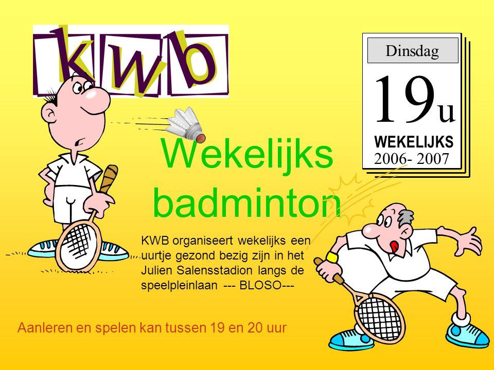 19u Wekelijks badminton Dinsdag WEKELIJKS 2006- 2007