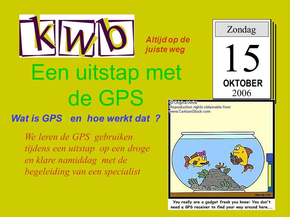 15 Een uitstap met de GPS Zondag OKTOBER 2006