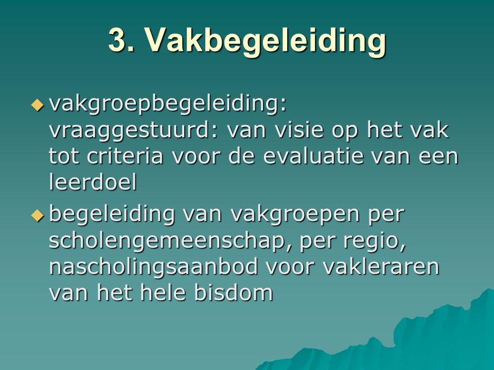 3. Vakbegeleiding vakgroepbegeleiding: vraaggestuurd: van visie op het vak tot criteria voor de evaluatie van een leerdoel.