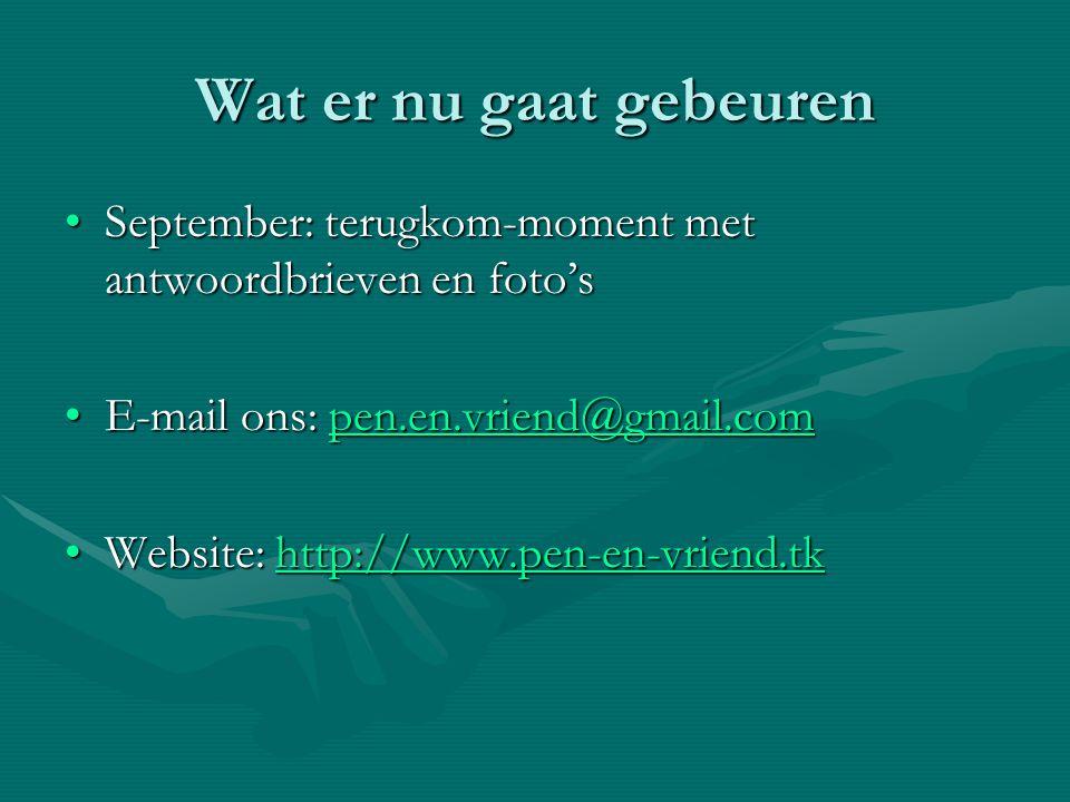 Wat er nu gaat gebeuren September: terugkom-moment met antwoordbrieven en foto's. E-mail ons: pen.en.vriend@gmail.com.
