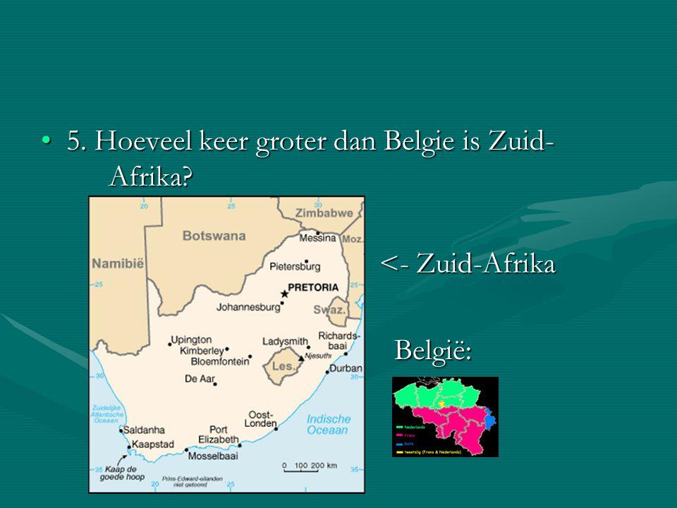 5. Hoeveel keer groter dan Belgie is Zuid- Afrika