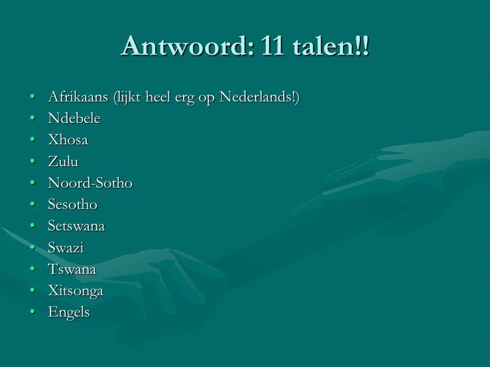 Antwoord: 11 talen!! Afrikaans (lijkt heel erg op Nederlands!) Ndebele