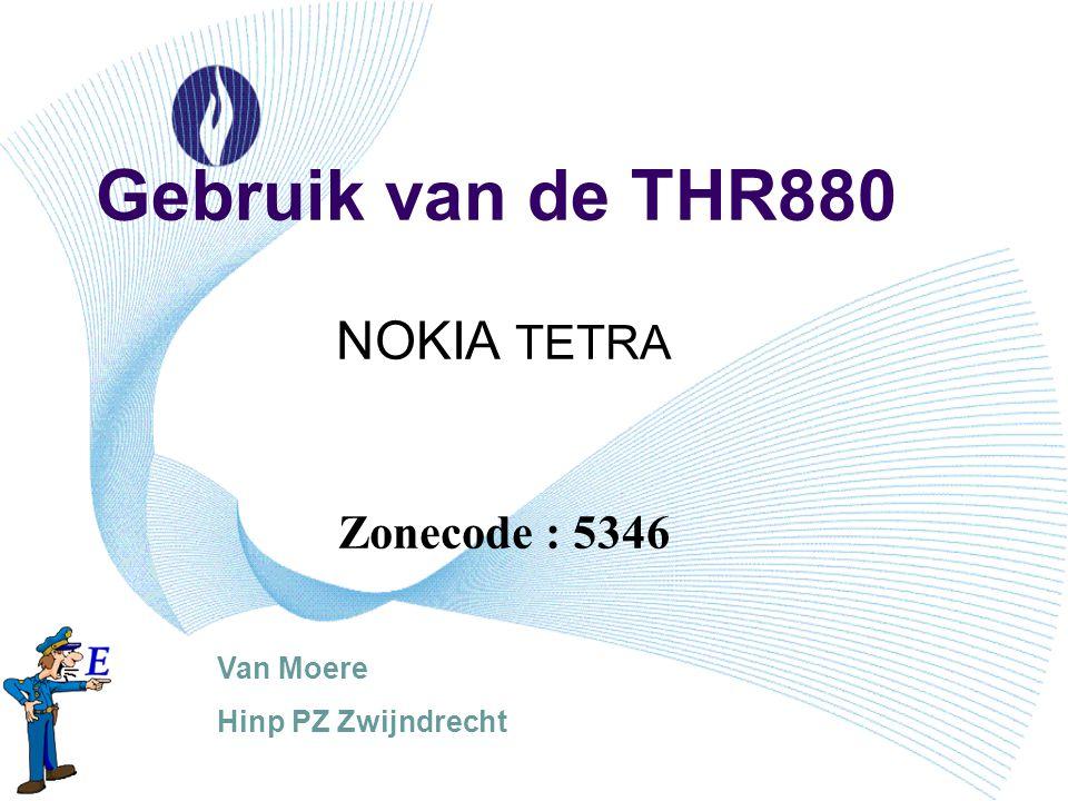 Gebruik van de THR880 NOKIA TETRA Zonecode : 5346 Van Moere