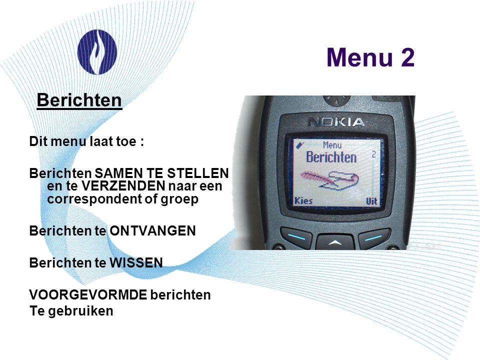 Menu 2 Berichten Dit menu laat toe :