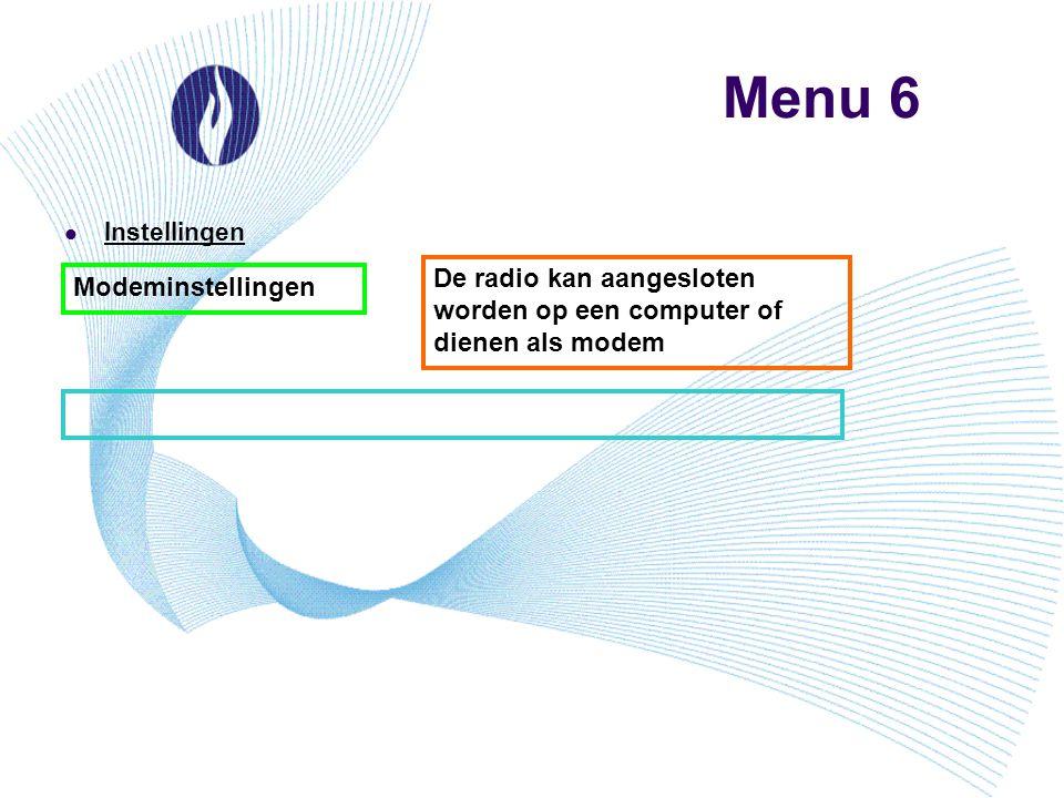 Menu 6 Instellingen. De radio kan aangesloten worden op een computer of dienen als modem.