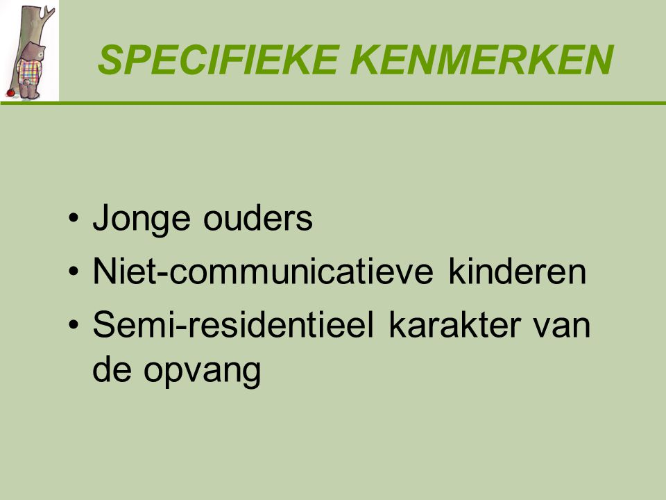 SPECIFIEKE KENMERKEN Jonge ouders Niet-communicatieve kinderen
