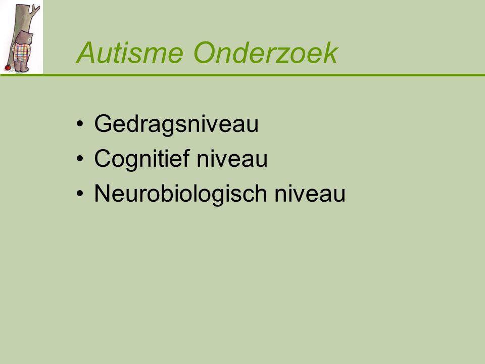 Autisme Onderzoek Gedragsniveau Cognitief niveau