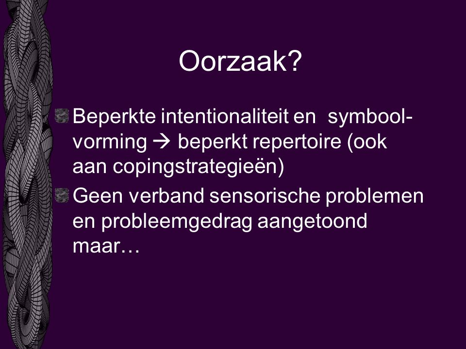 Oorzaak Beperkte intentionaliteit en symbool-vorming  beperkt repertoire (ook aan copingstrategieën)