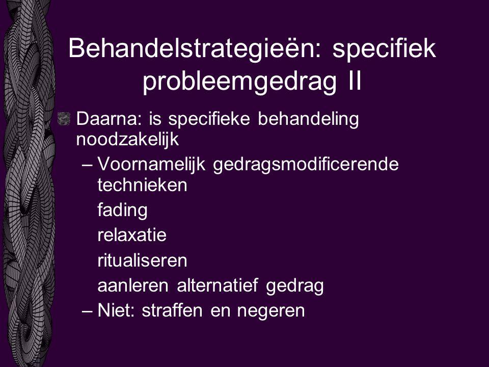 Behandelstrategieën: specifiek probleemgedrag II