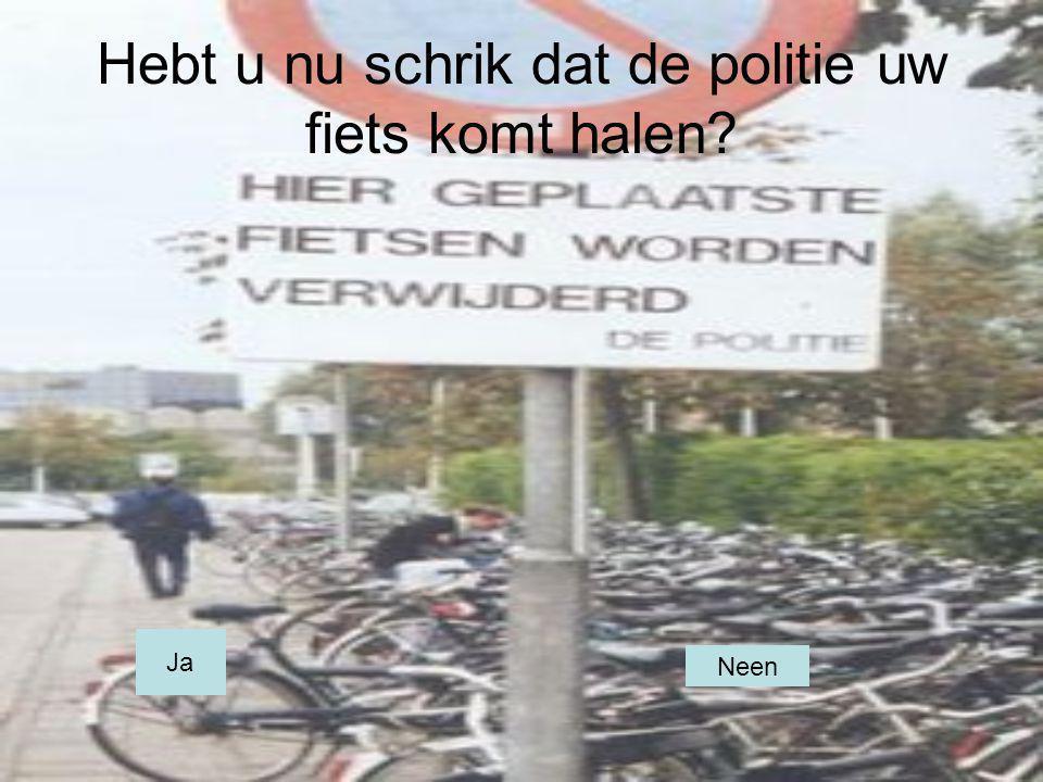 Hebt u nu schrik dat de politie uw fiets komt halen
