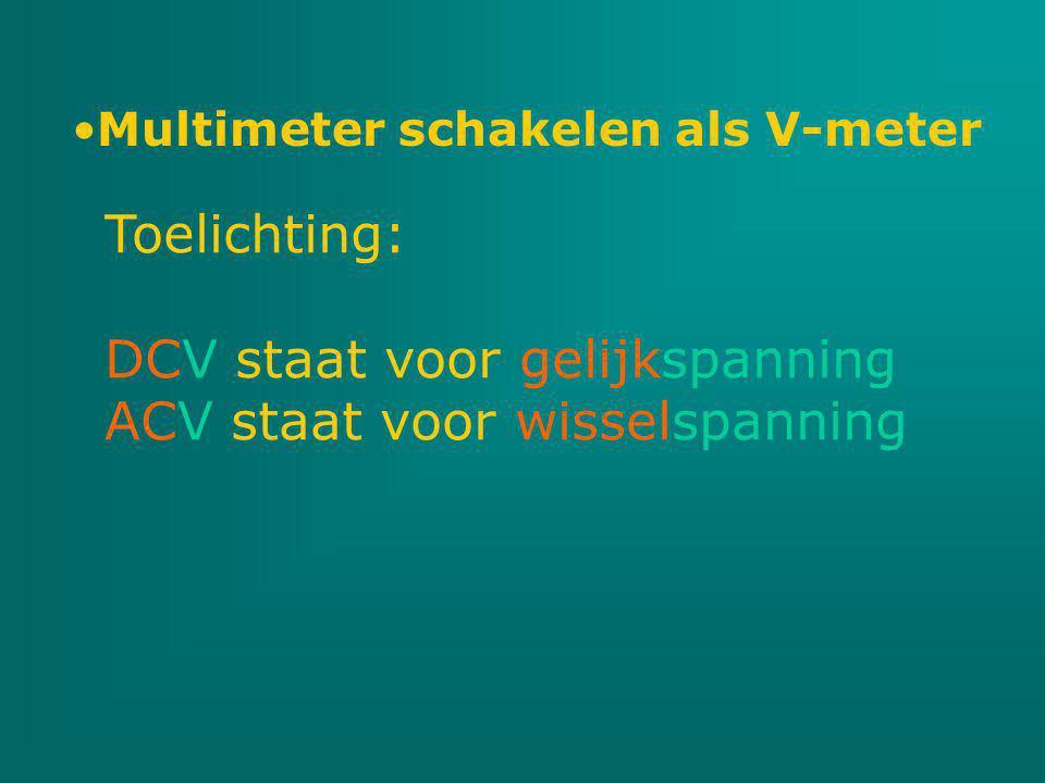 DCV staat voor gelijkspanning ACV staat voor wisselspanning