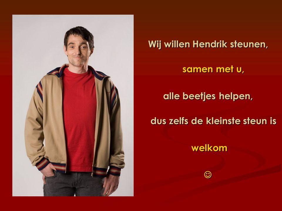 Wij willen Hendrik steunen, dus zelfs de kleinste steun is