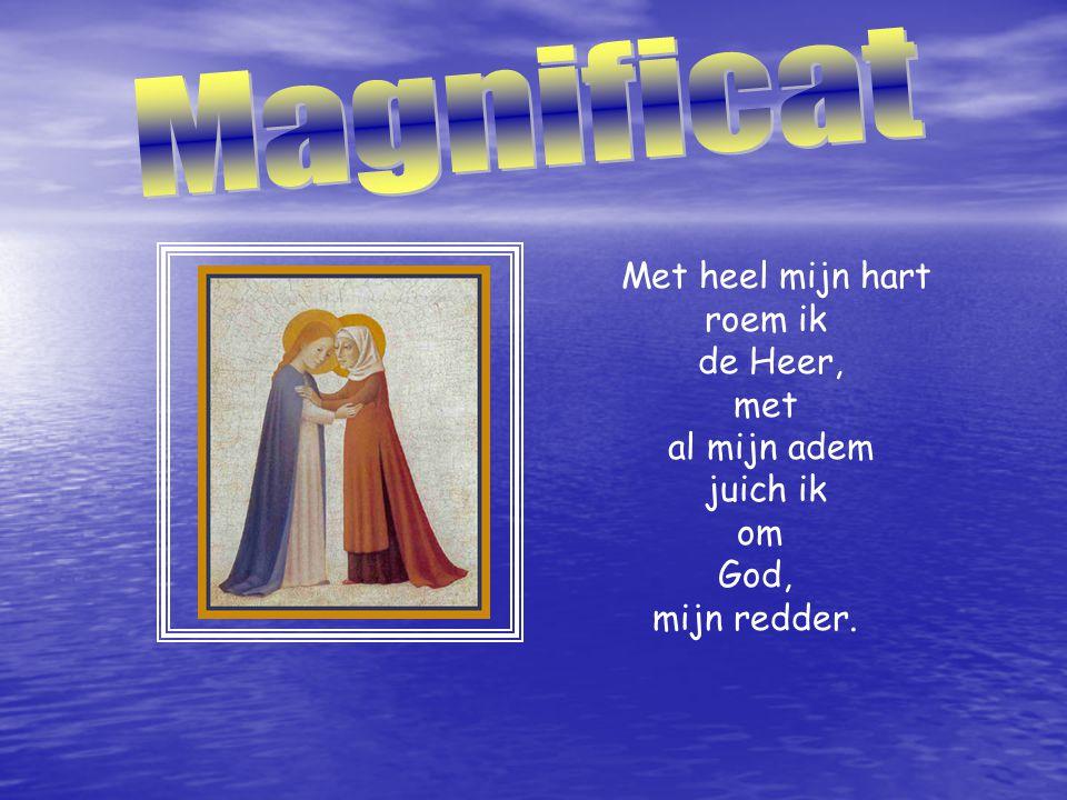 Magnificat Met heel mijn hart roem ik de Heer, met al mijn adem