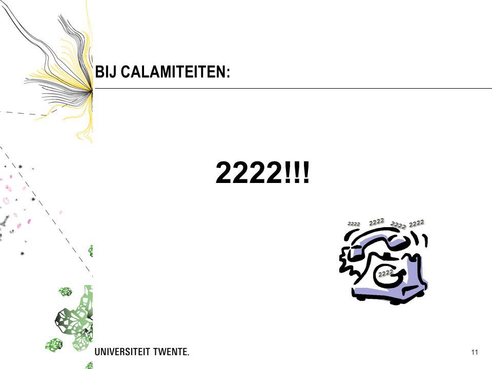 BIJ CALAMITEITEN: 2222!!! 11