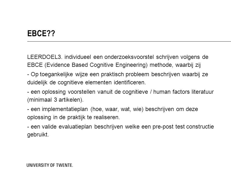 EBCE LEERDOEL3. individueel een onderzoeksvoorstel schrijven volgens de EBCE (Evidence Based Cognitive Engineering) methode, waarbij zij.