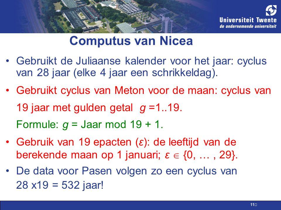 Computus van Nicea Gebruikt de Juliaanse kalender voor het jaar: cyclus van 28 jaar (elke 4 jaar een schrikkeldag).