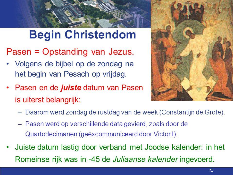 Begin Christendom Pasen = Opstanding van Jezus.