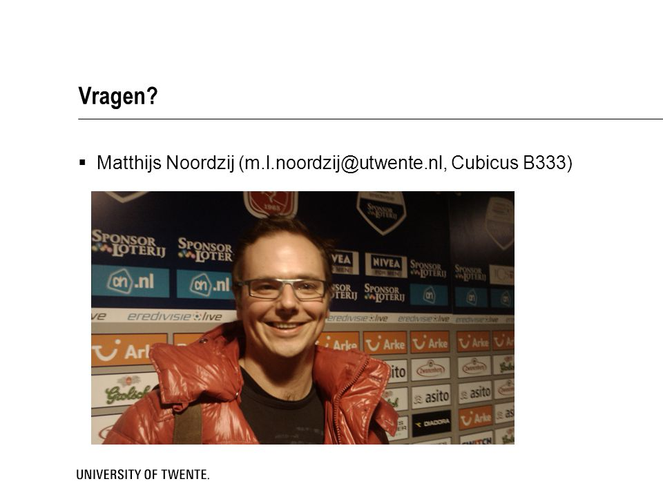 Vragen Matthijs Noordzij (m.l.noordzij@utwente.nl, Cubicus B333)