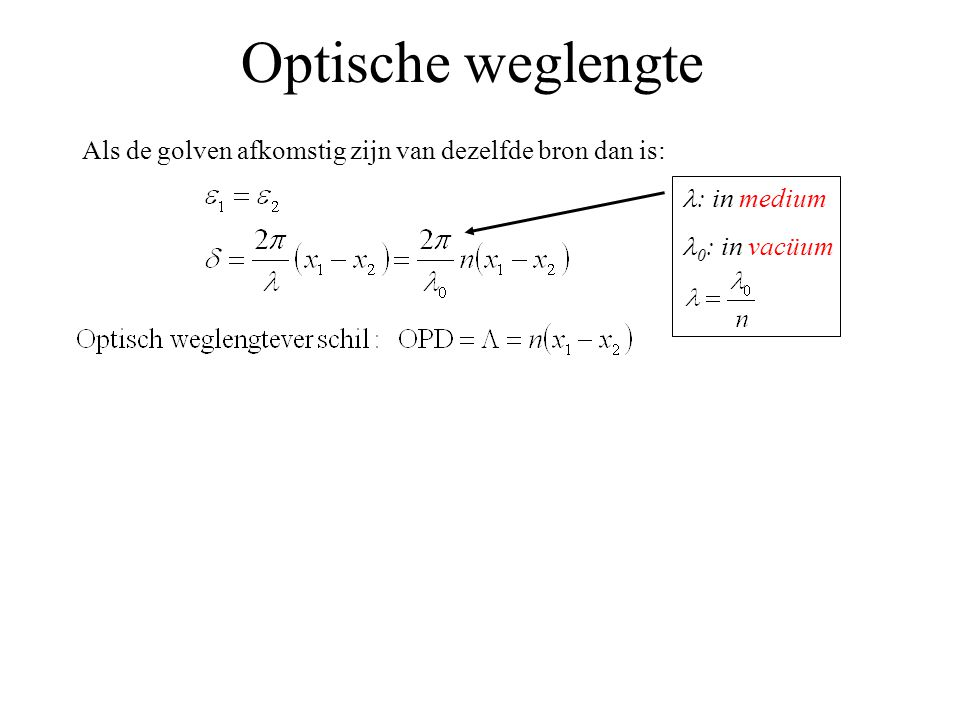Optische weglengte Als de golven afkomstig zijn van dezelfde bron dan is: l: in medium.