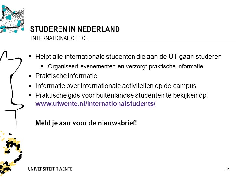 STUDEREN IN NEDERLAND INTERNATIONAL OFFICE. Helpt alle internationale studenten die aan de UT gaan studeren.
