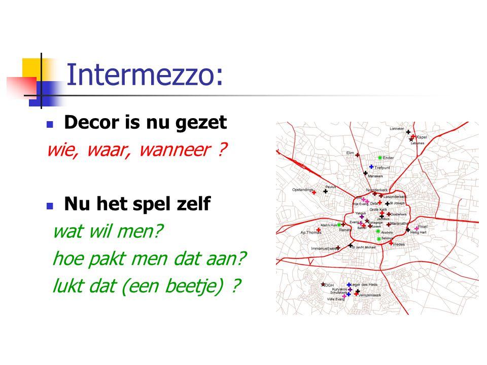 Intermezzo: Decor is nu gezet wie, waar, wanneer Nu het spel zelf