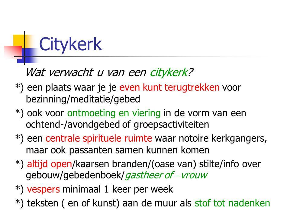 Citykerk Wat verwacht u van een citykerk *) een plaats waar je je even kunt terugtrekken voor bezinning/meditatie/gebed.