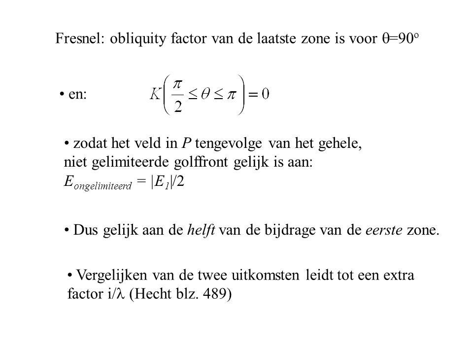 Fresnel: obliquity factor van de laatste zone is voor q=90o