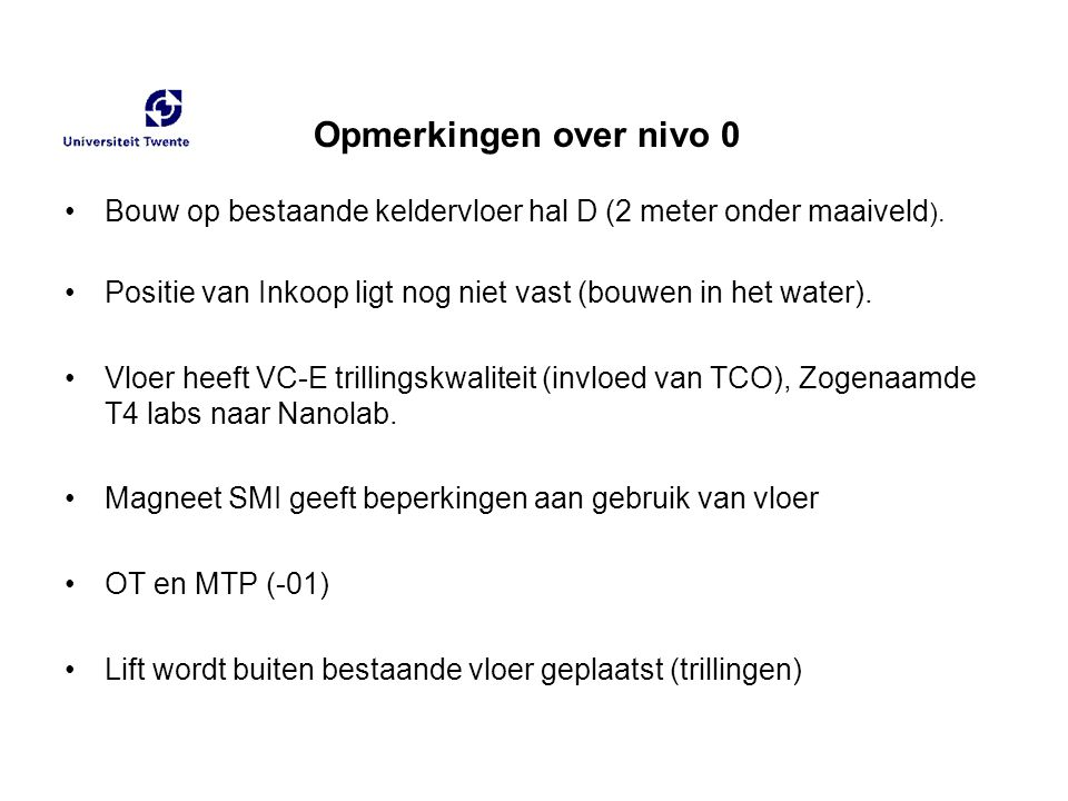 Opmerkingen over nivo 0 Bouw op bestaande keldervloer hal D (2 meter onder maaiveld). Positie van Inkoop ligt nog niet vast (bouwen in het water).