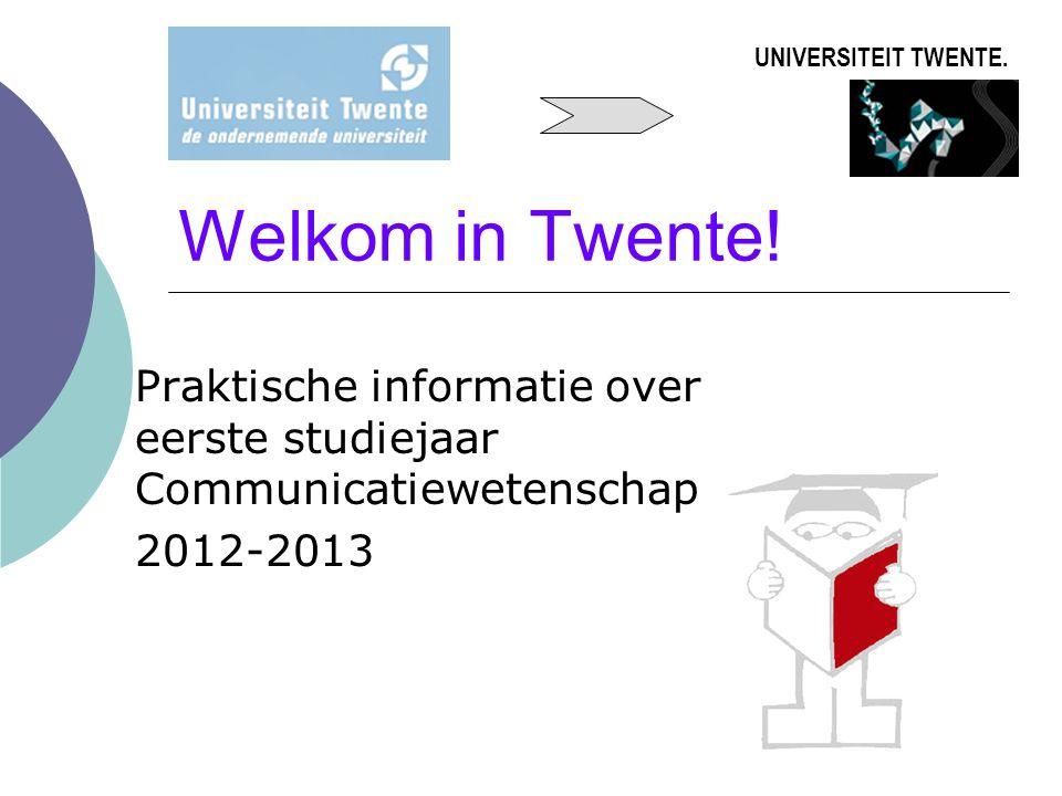 UNIVERSITEIT TWENTE. Welkom in Twente! Praktische informatie over eerste studiejaar Communicatiewetenschap.