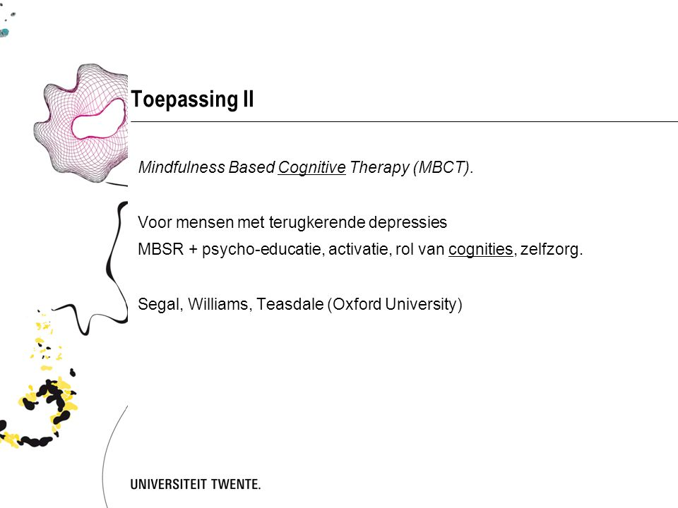 Toepassing II Mindfulness Based Cognitive Therapy (MBCT).