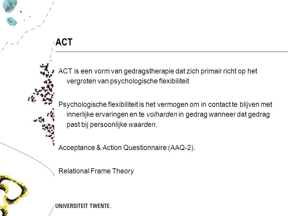 ACT ACT is een vorm van gedragstherapie dat zich primair richt op het vergroten van psychologische flexibiliteit.