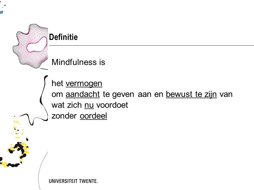Definitie Mindfulness is het vermogen