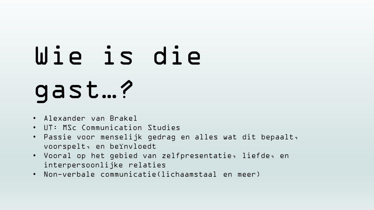 Wie is die gast… Alexander van Brakel UT: MSc Communication Studies