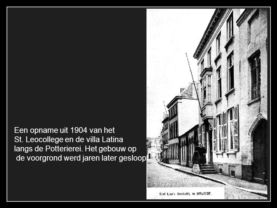 Een opname uit 1904 van het St. Leocollege en de villa Latina. langs de Potterierei. Het gebouw op.