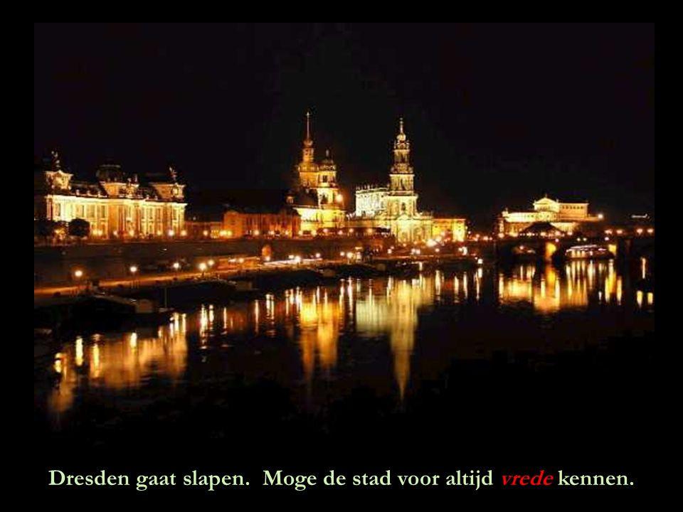 Dresden gaat slapen. Moge de stad voor altijd vrede kennen.