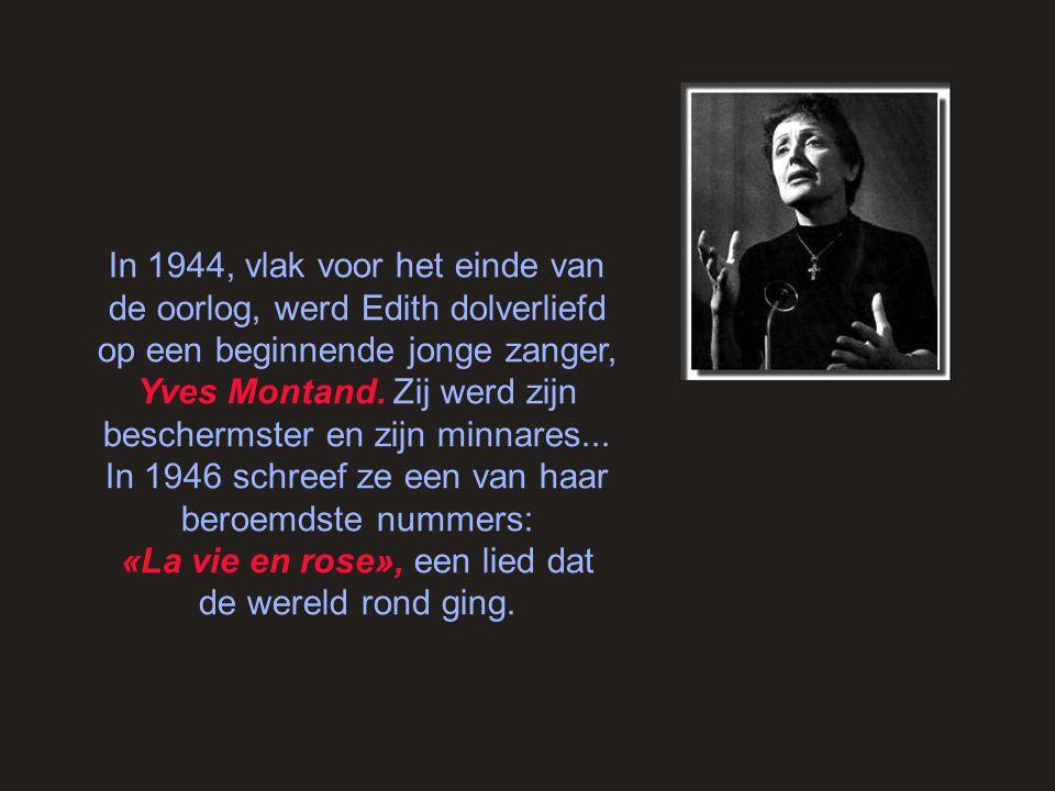 In 1944, vlak voor het einde van de oorlog, werd Edith dolverliefd op een beginnende jonge zanger, Yves Montand.