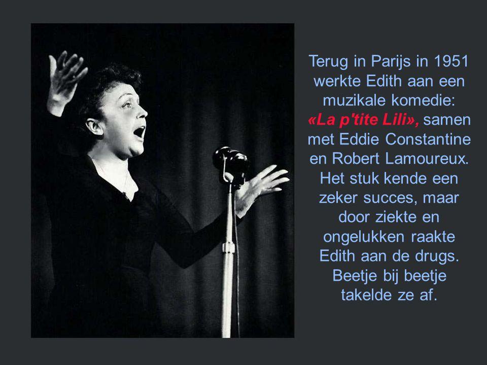 Terug in Parijs in 1951 werkte Edith aan een muzikale komedie: «La p tite Lili», samen met Eddie Constantine en Robert Lamoureux.